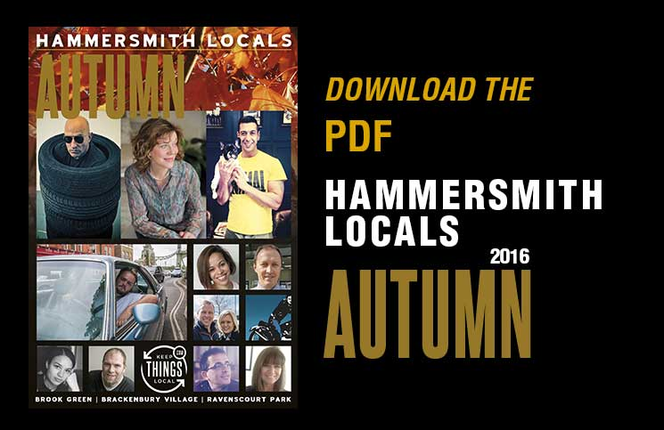 Hammersmith Locals: Download and Share the Autumn 2016 PDF