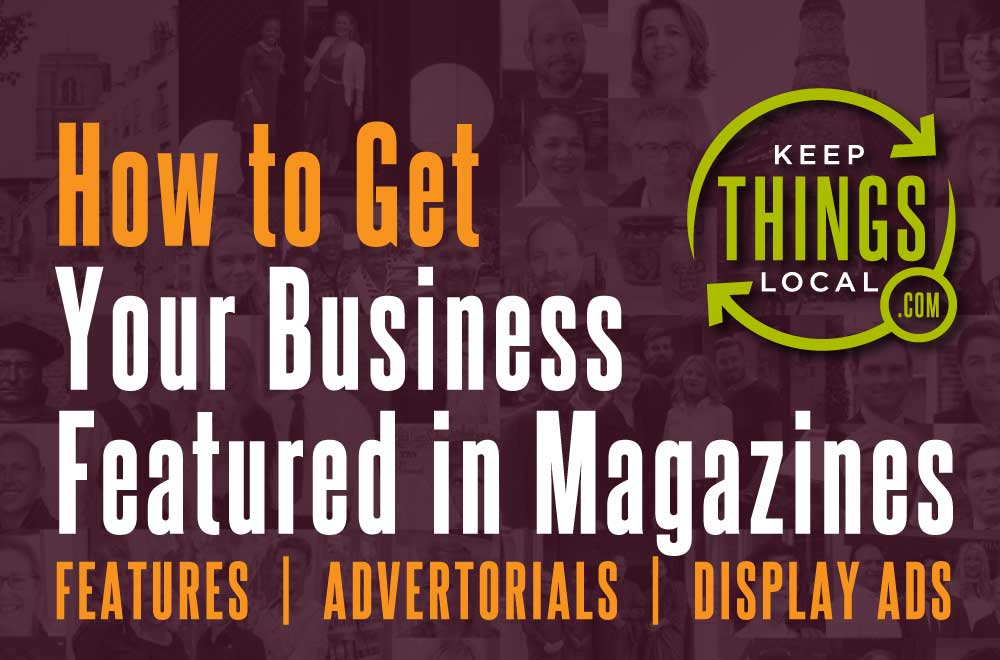 How to Get Your Business Featured in Keep Things Local magazines